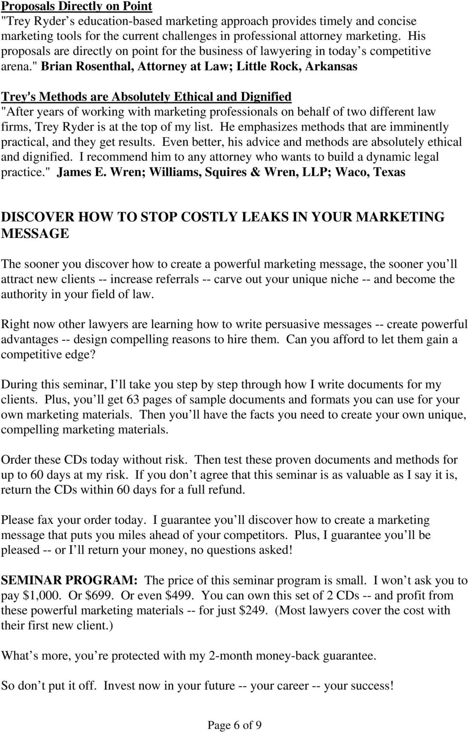 """ Brian Rosenthal, Attorney at Law; Little Rock, Arkansas Trey=s Methods are Absolutely Ethical and Dignified ""After years of working with marketing professionals on behalf of two different law"