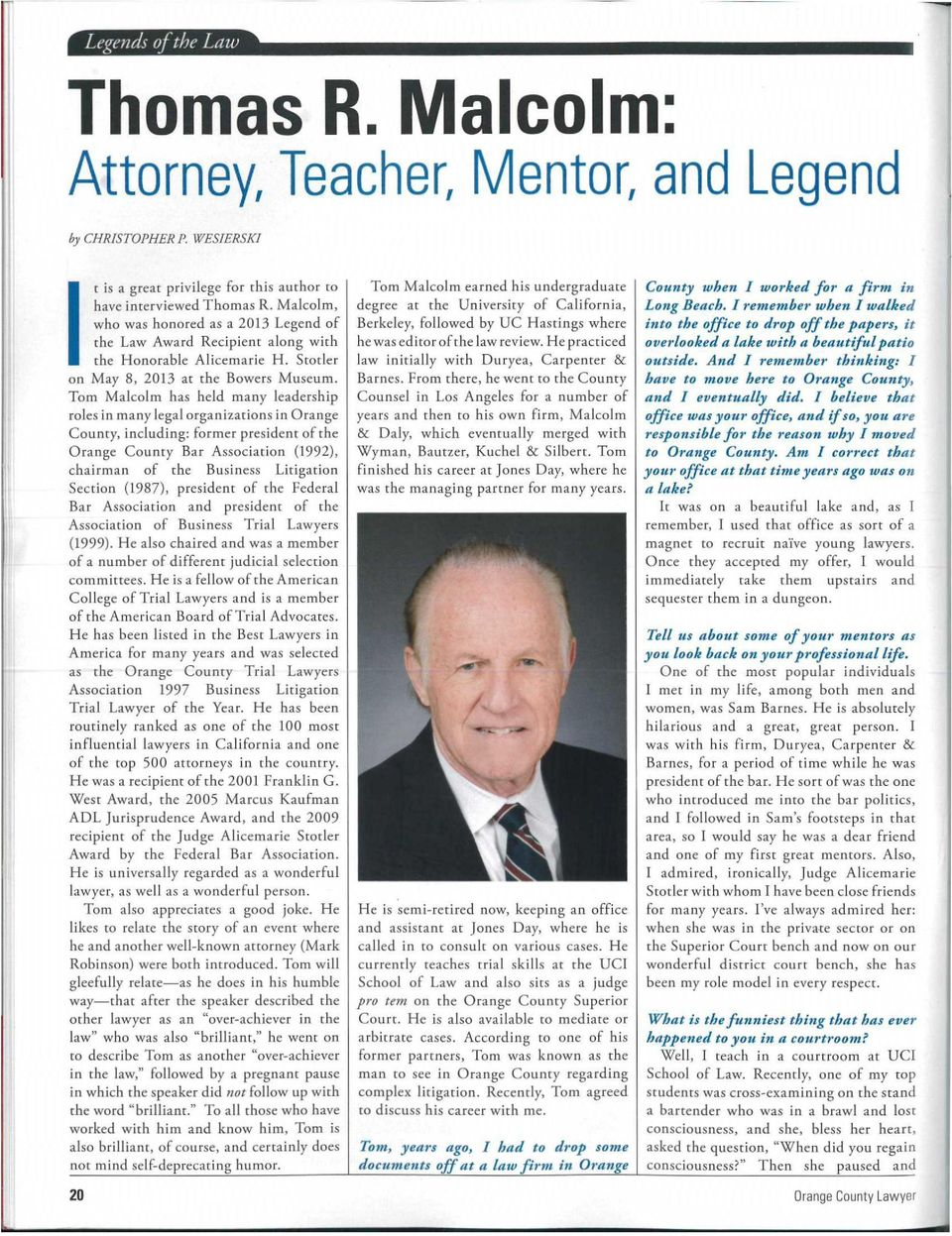 Tom Malcolm has held many leadership roles in many legal organizations in Orange County, including: former president of the Orange County Bar Association (1992), chairman of the Business Litigation