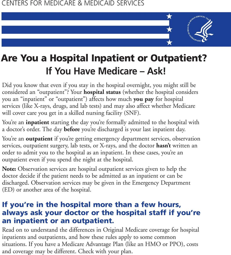 Your hospital status (whether the hospital considers you an inpatient or outpatient ) affects how much you pay for hospital services (like X-rays, drugs, and lab tests) and may also affect whether