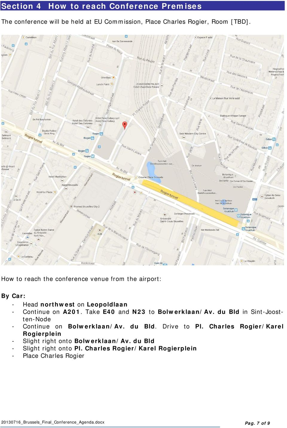 Take E40 and N23 to Bolwerklaan/Av. du Bld in Sint-Joostten-Node - Continue on Bolwerklaan/Av. du Bld. Drive to Pl.