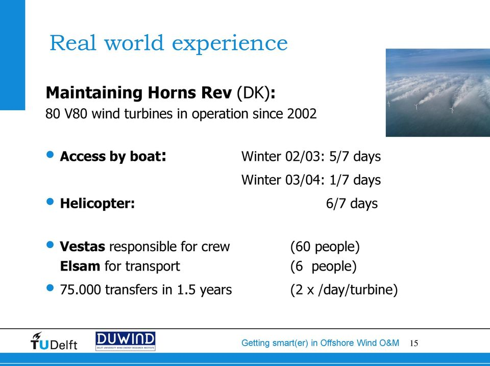 Winter 03/04: 1/7 days 6/7 days Vestas responsible for crew Elsam for