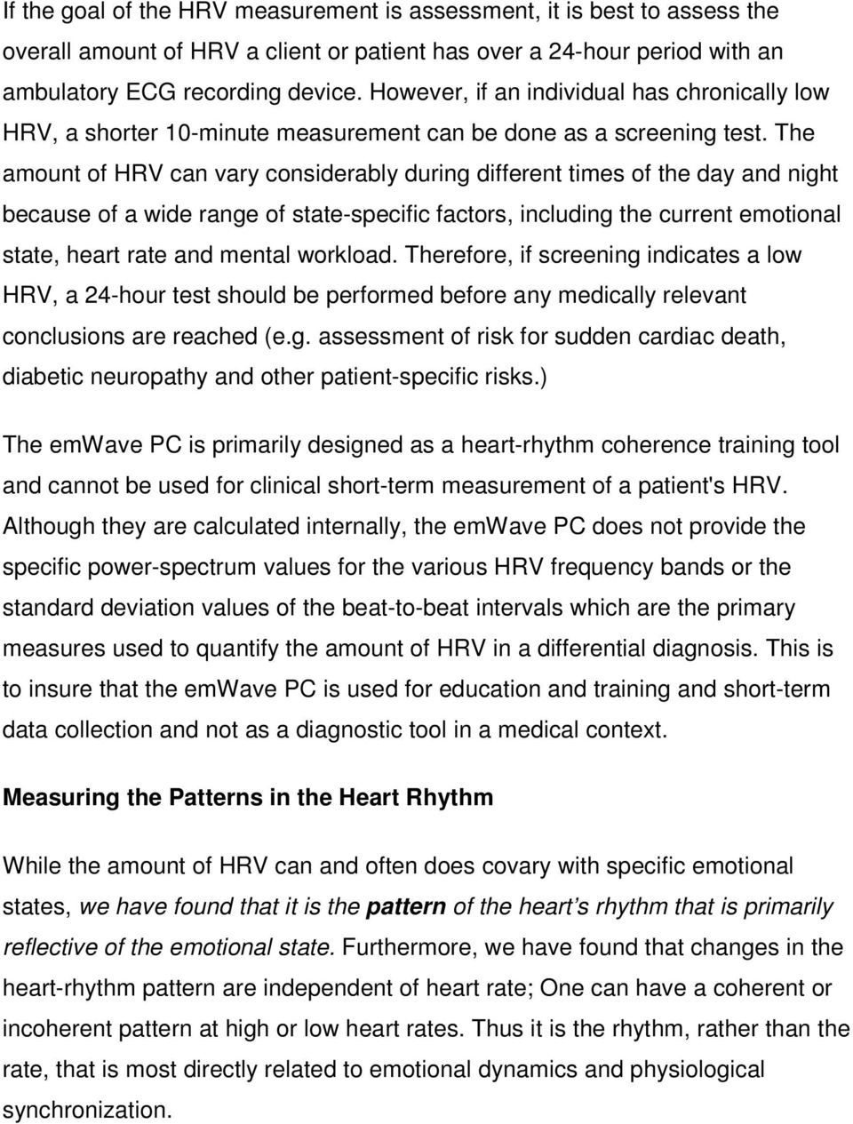 The amount of HRV can vary considerably during different times of the day and night because of a wide range of state-specific factors, including the current emotional state, heart rate and mental