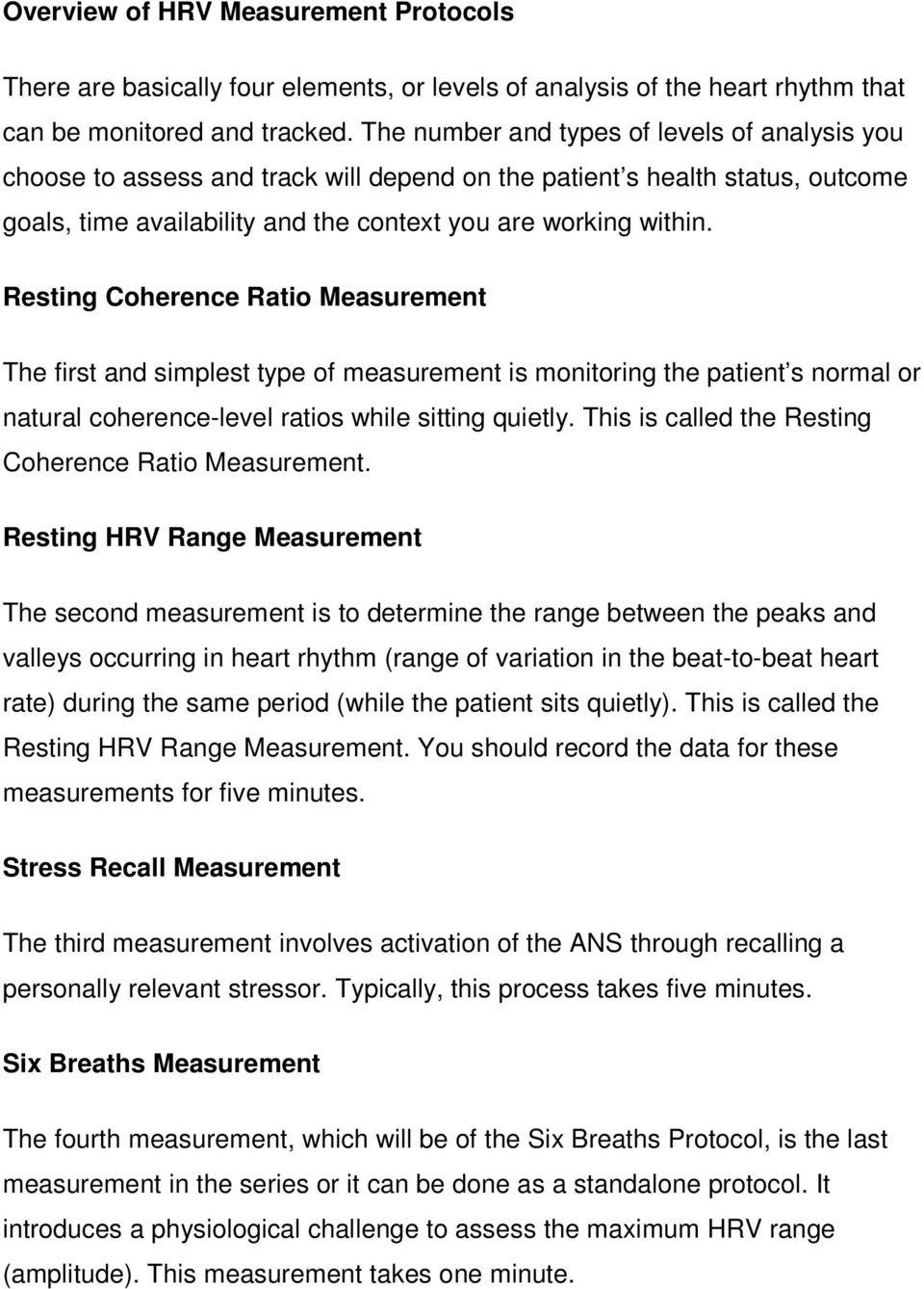 Resting Coherence Ratio Measurement The first and simplest type of measurement is monitoring the patient s normal or natural coherence-level ratios while sitting quietly.