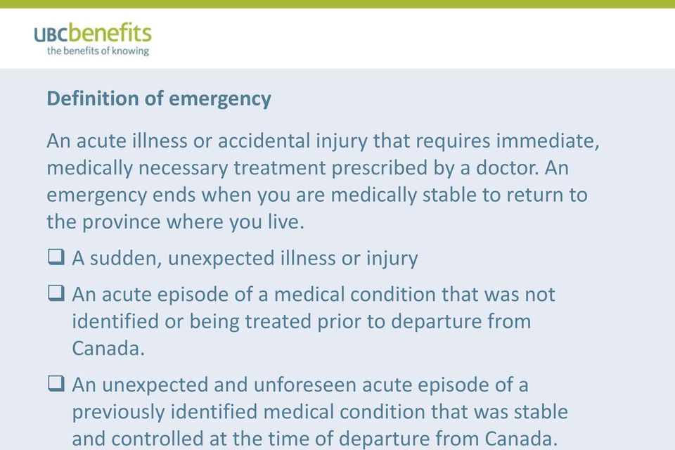 A sudden, unexpected illness or injury An acute episode of a medical condition that was not identified or being treated prior to