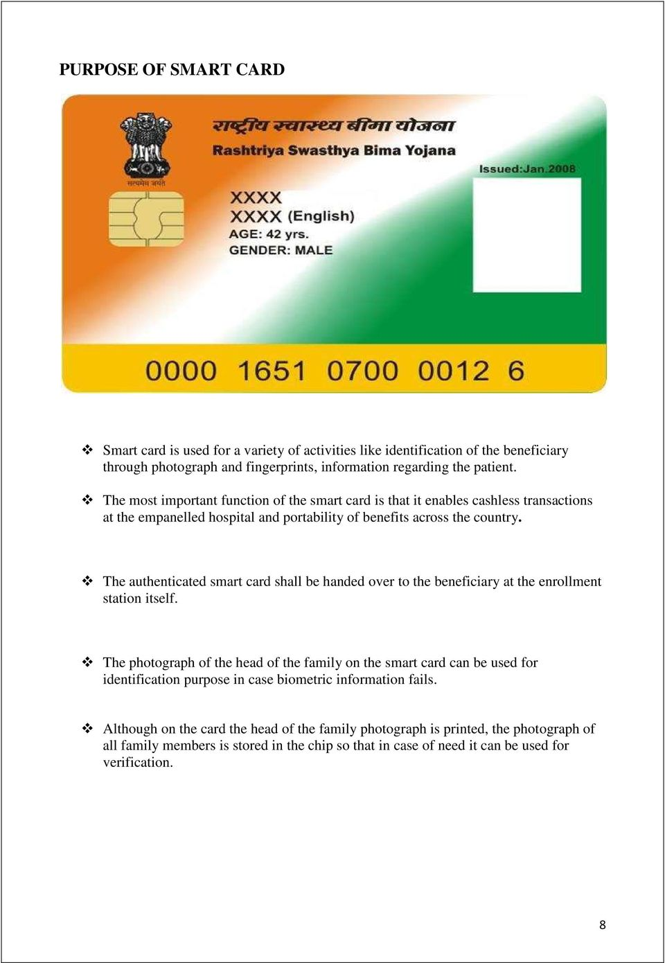 The authenticated smart card shall be handed over to the beneficiary at the enrollment station itself.