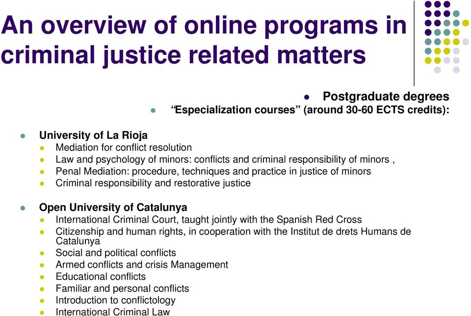 restorative justice Open University of Catalunya International Criminal Court, taught jointly with the Spanish Red Cross Citizenship and human rights, in cooperation with the Institut de drets