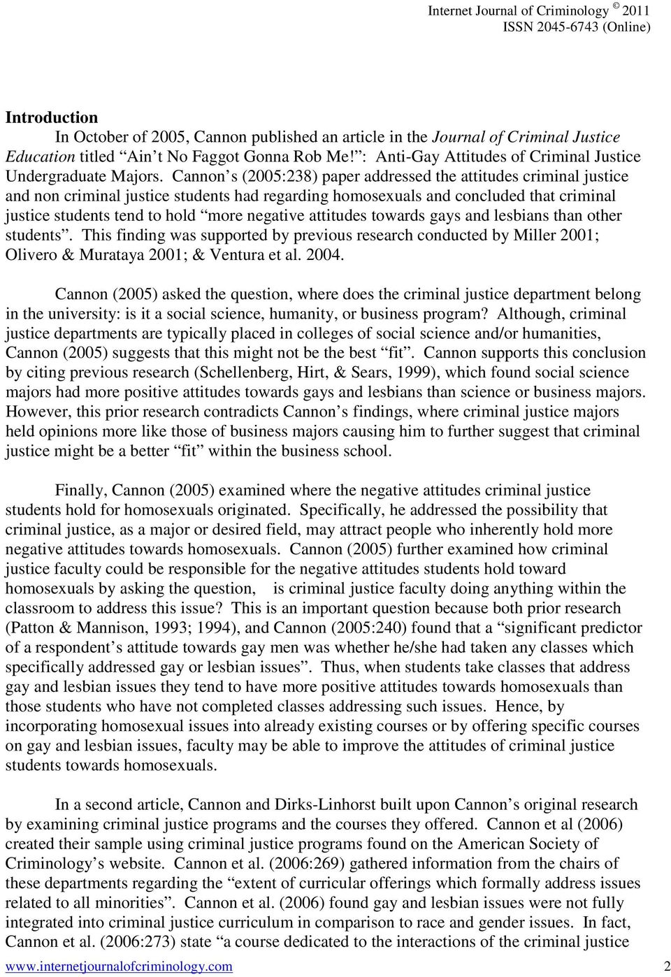 Cannon s (2005:238) paper addressed the attitudes criminal justice and non criminal justice students had regarding homosexuals and concluded that criminal justice students tend to hold more negative