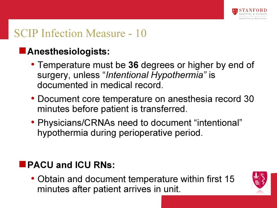 Document core temperature on anesthesia record 30 minutes before patient is transferred.