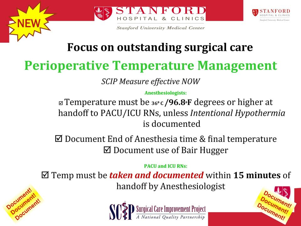 8ºF degrees or higher at handoff to PACU/ICU RNs, unless Intentional Hypothermia is documented þ Document