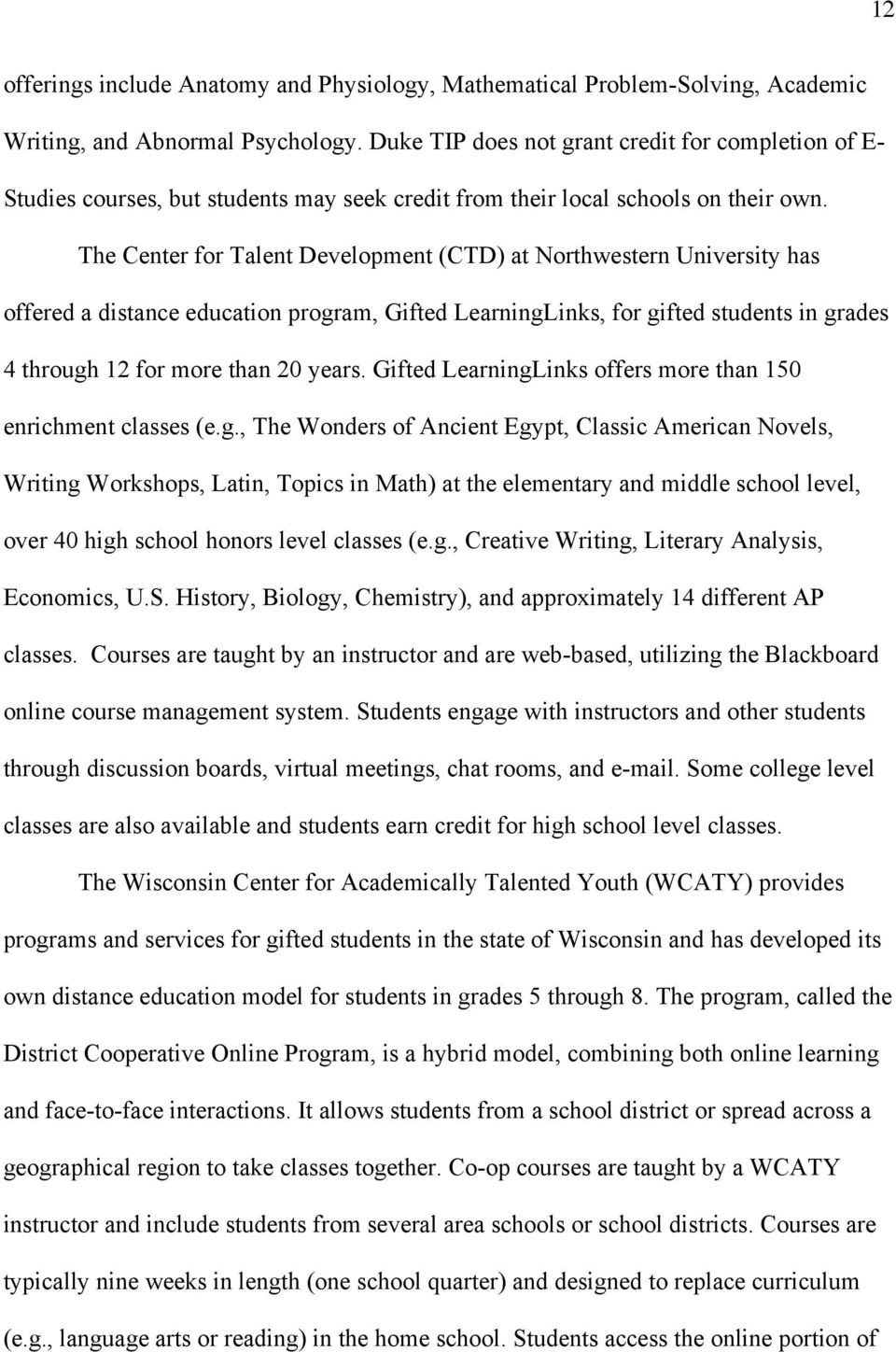 The Center for Talent Development (CTD) at Northwestern University has offered a distance education program, Gifted LearningLinks, for gifted students in grades 4 through 12 for more than 20 years.