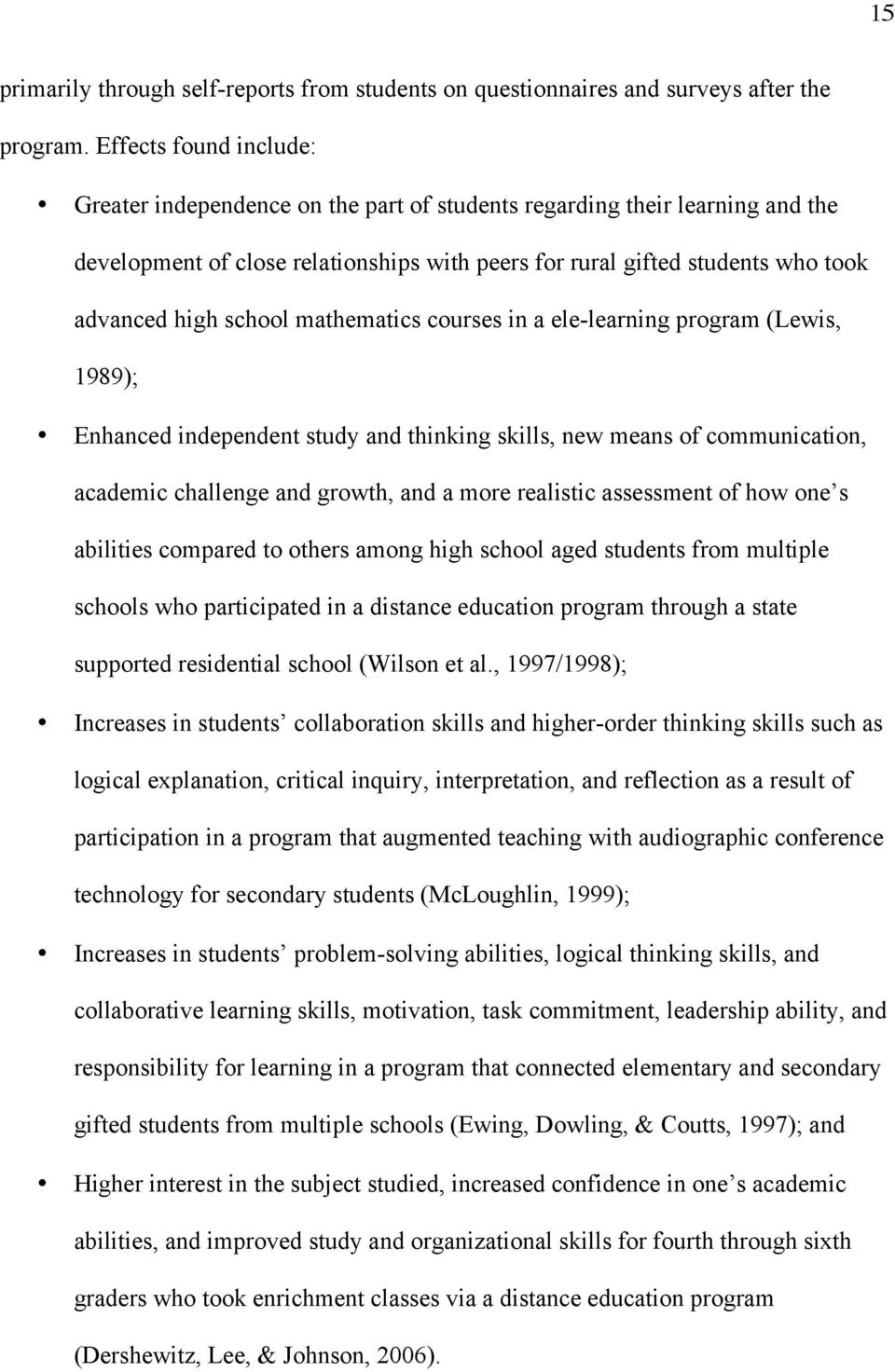 school mathematics courses in a ele-learning program (Lewis, 1989); Enhanced independent study and thinking skills, new means of communication, academic challenge and growth, and a more realistic