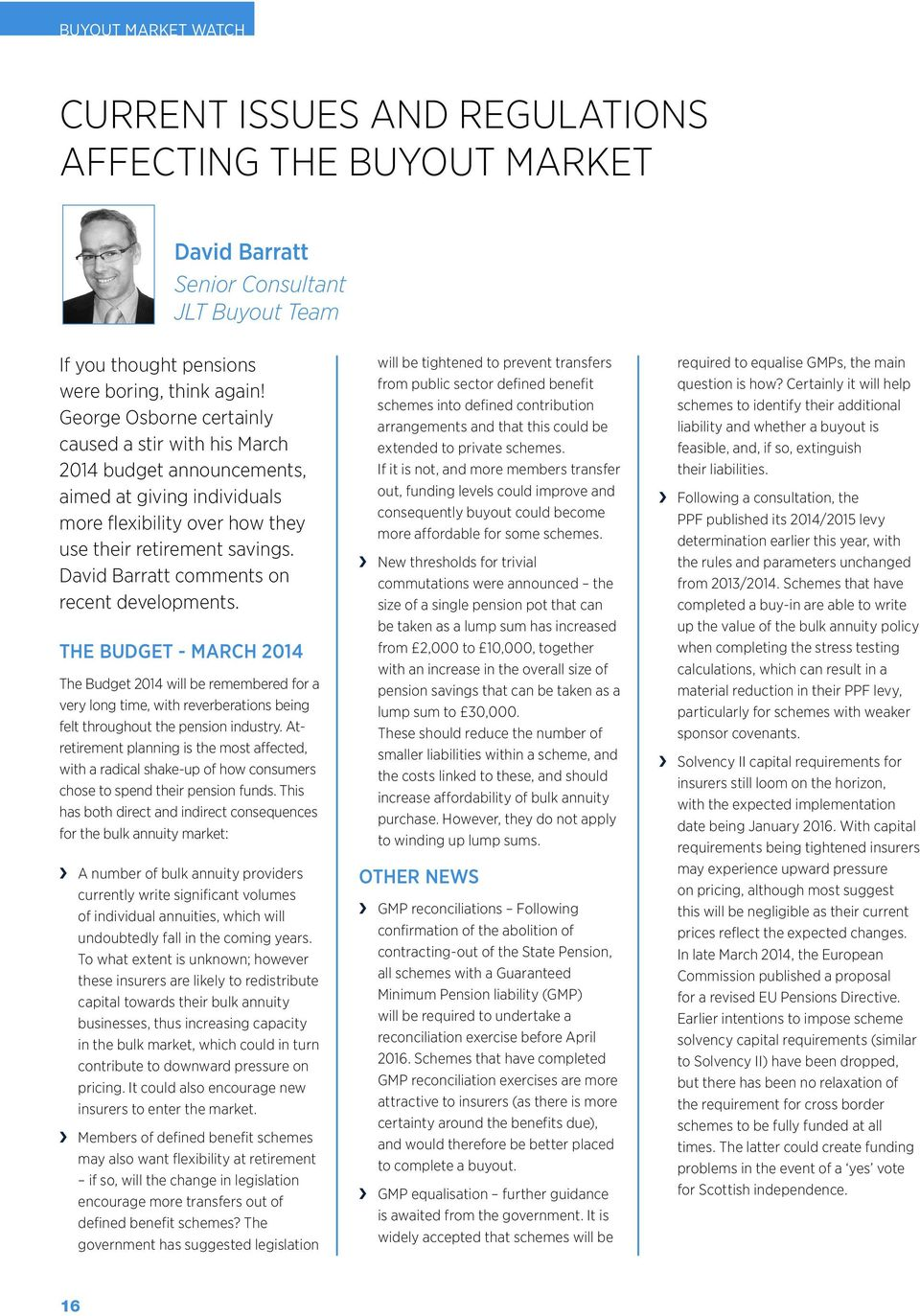 David Barratt comments on recent developments. THE BUDGET - MARCH 2014 The Budget 2014 will be remembered for a very long time, with reverberations being felt throughout the pension industry.