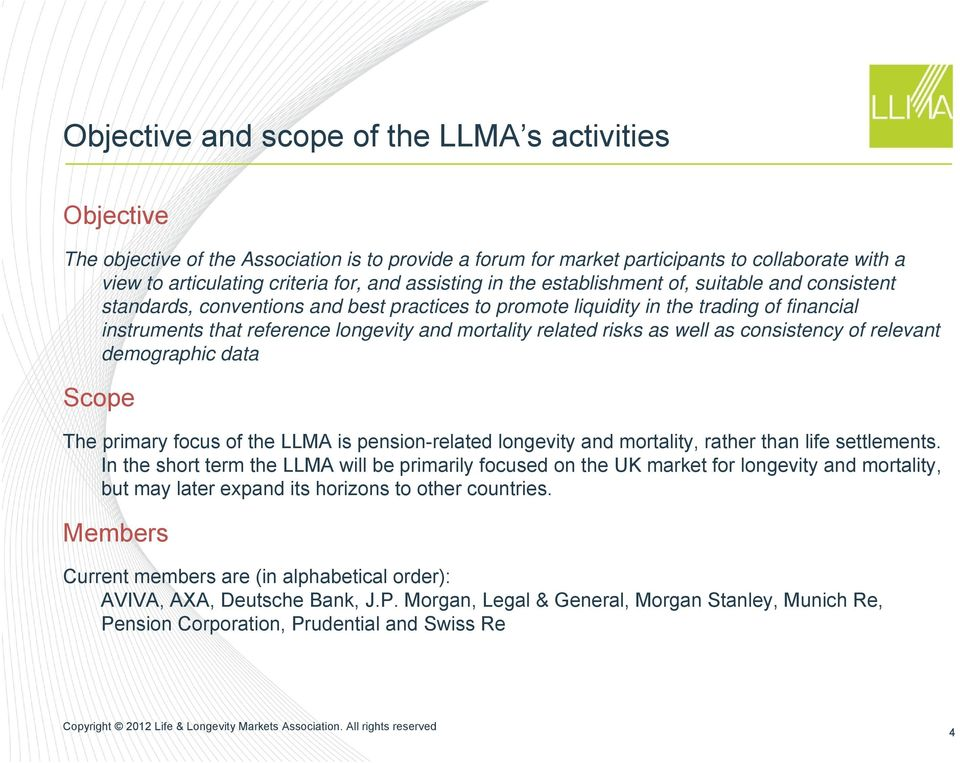 mortality related risks as well as consistency of relevant demographic data Scope The primary focus of the LLMA is pension-related longevity and mortality, rather than life settlements.