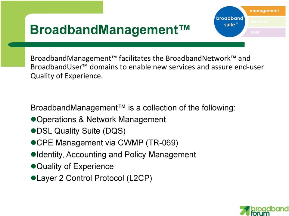 BroadbandManagement is a collection of the following: l Operations & Network Management l DSL Quality