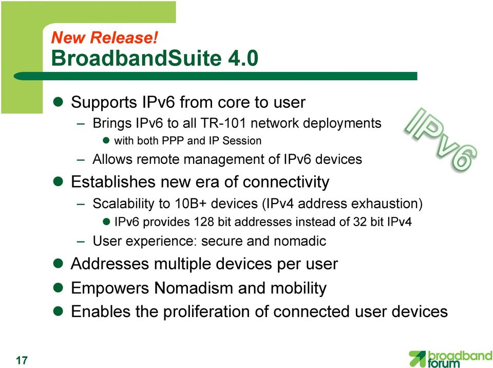 remote management of IPv6 devices l Establishes new era of connectivity Scalability to 10B+ devices (IPv4 address