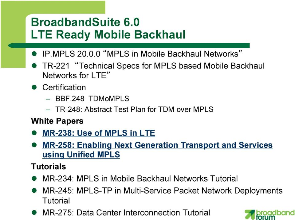0.0 MPLS in Mobile Backhaul Networks l TR-221 Technical Specs for MPLS based Mobile Backhaul Networks for LTE l Certification BBF.