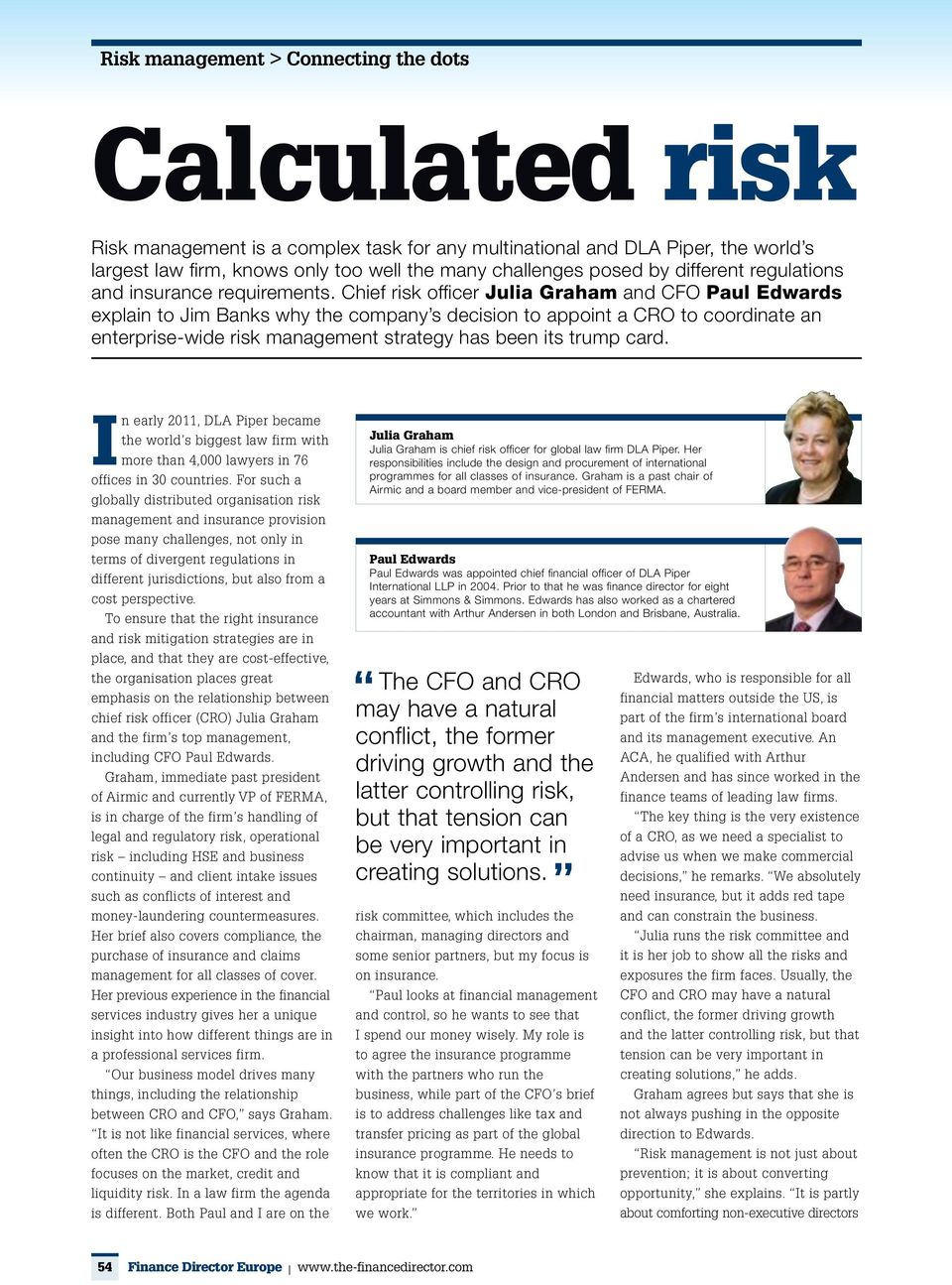 Chief risk officer Julia Graham and CFO Paul Edwards explain to Jim Banks why the company s decision to appoint a CRO to coordinate an enterprise-wide risk management strategy has been its trump card.