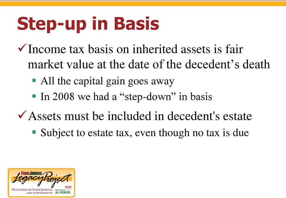 gain goes away In 2008 we had a step-down in basis Assets must be