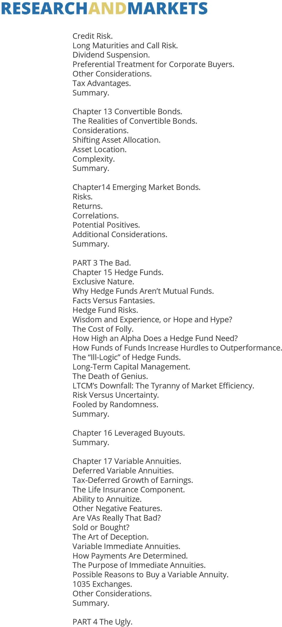 Additional Considerations. PART 3 The Bad. Chapter 15 Hedge Funds. Exclusive Nature. Why Hedge Funds Aren t Mutual Funds. Facts Versus Fantasies. Hedge Fund Risks.