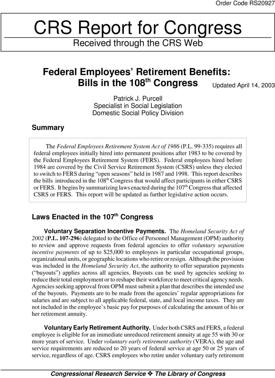 Federal employees hired before 1984 are covered by the Civil Service Retirement System (CSRS) unless they elected to switch to FERS during open seasons held in 1987 and 1998.