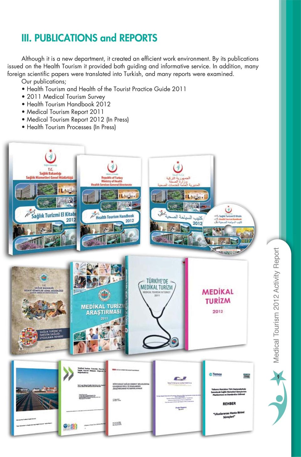 By its publications issued on the Health Tourism it provided both guiding and informative service.