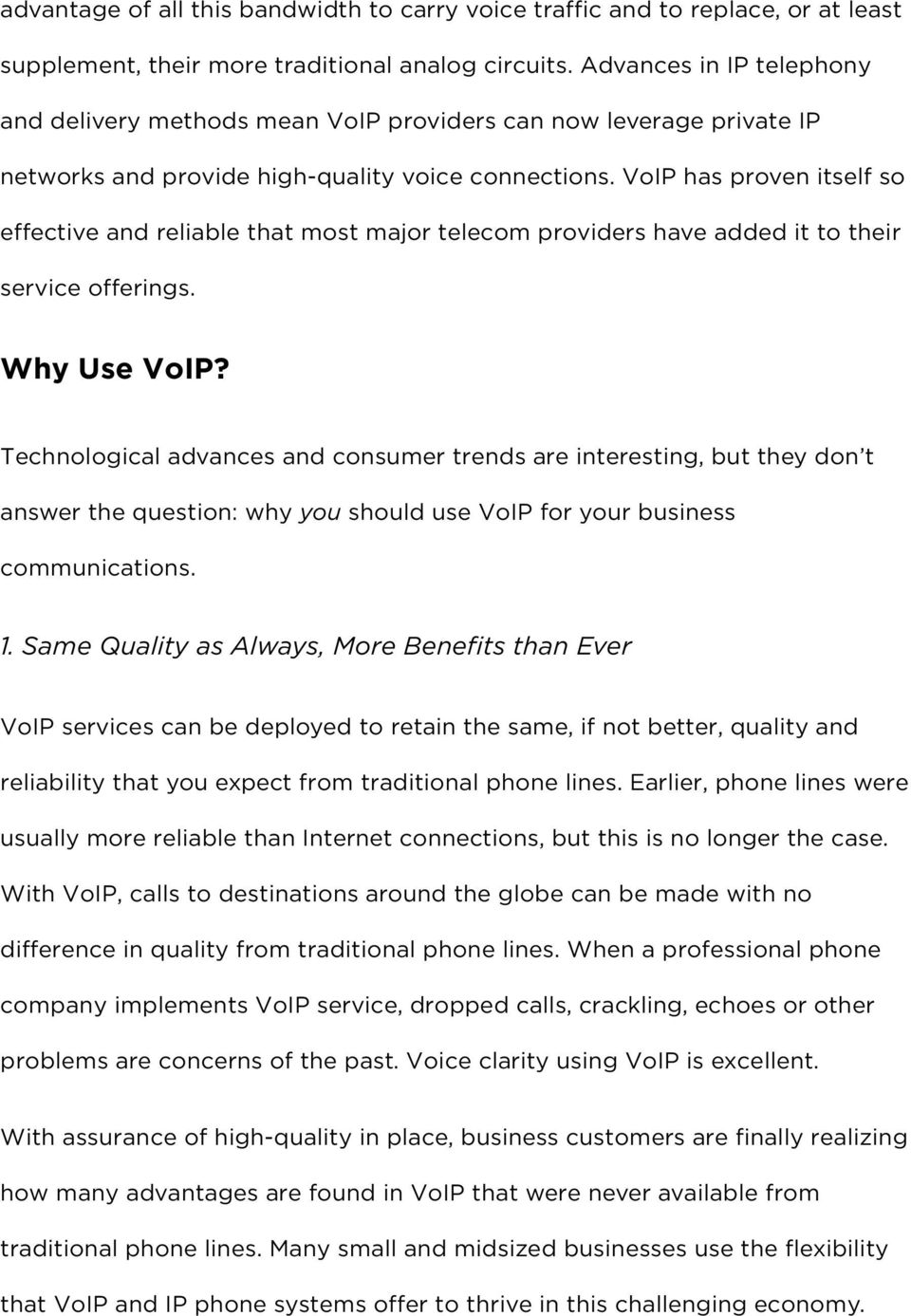 VoIP has proven itself so effective and reliable that most major telecom providers have added it to their service offerings. Why Use VoIP?