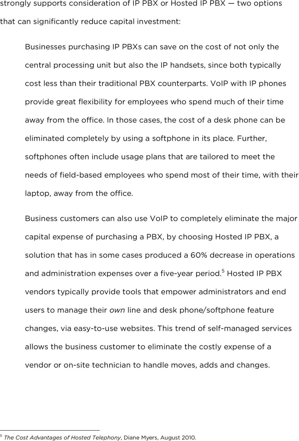 VoIP with IP phones provide great flexibility for employees who spend much of their time away from the office.