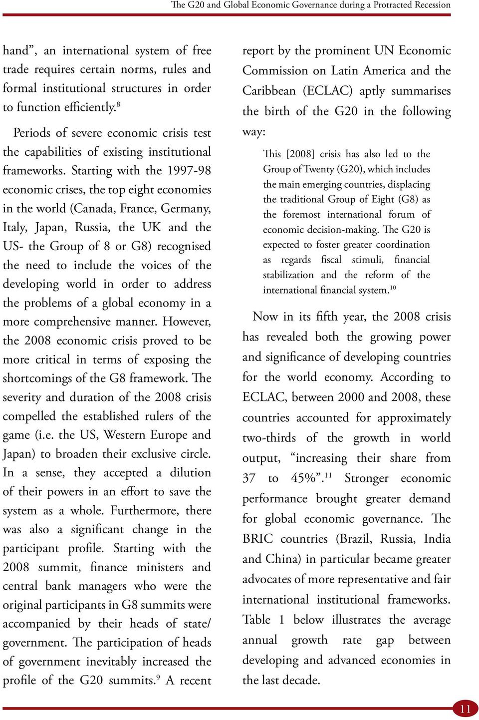 Starting with the 1997-98 economic crises, the top eight economies in the world (Canada, France, Germany, Italy, Japan, Russia, the UK and the US- the Group of 8 or G8) recognised the need to include