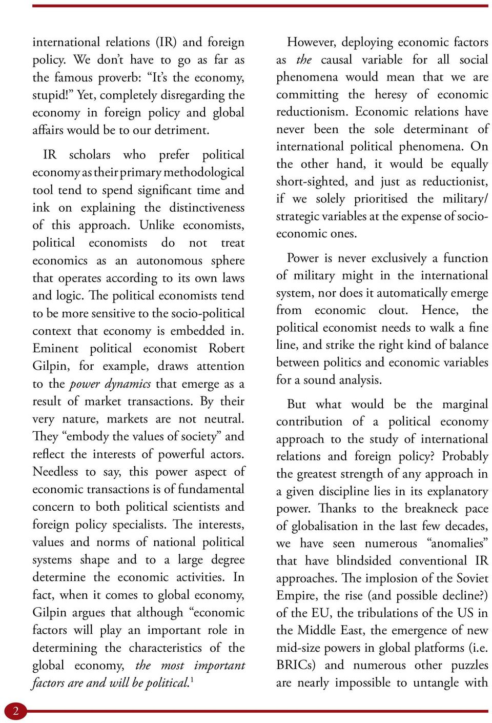 IR scholars who prefer political economy as their primary methodological tool tend to spend significant time and ink on explaining the distinctiveness of this approach.