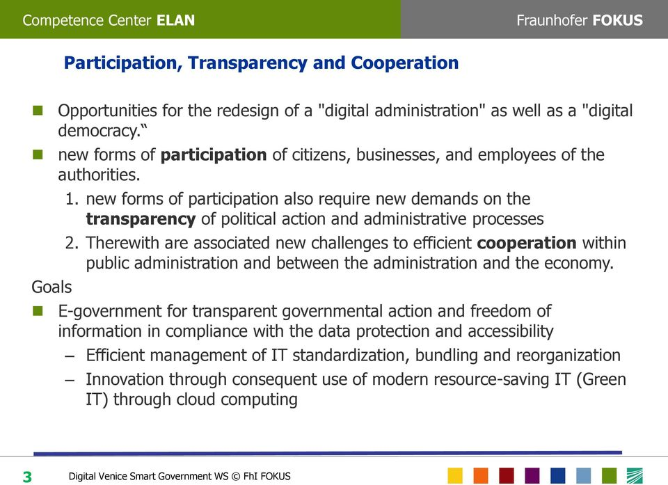 new forms of participation also require new demands on the transparency of political action and administrative processes 2.