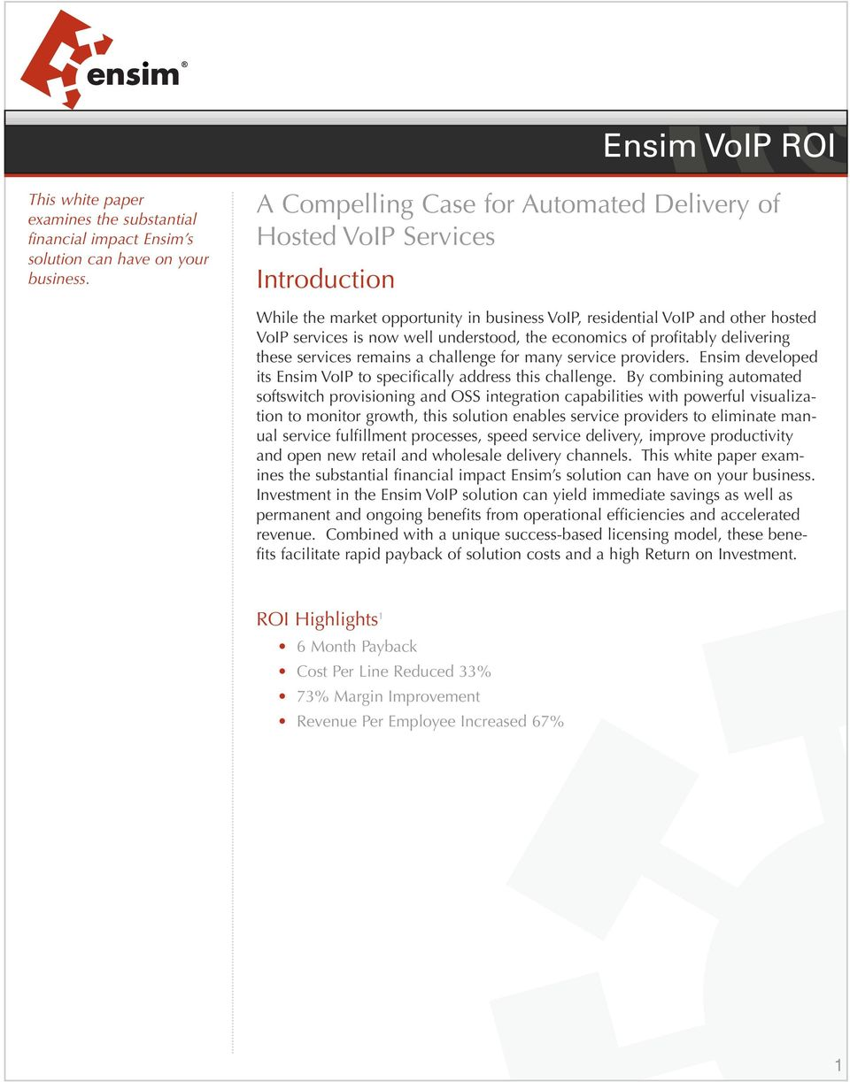 the economics of profitably delivering these services remains a challenge for many service providers. Ensim developed its Ensim VoIP to specifically address this challenge.