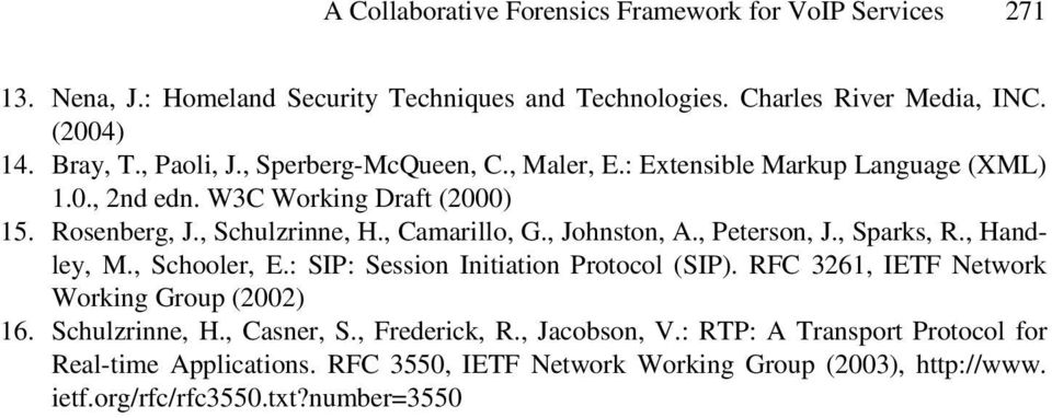 , Johnston, A., Peterson, J., Sparks, R., Handley, M., Schooler, E.: SIP: Session Initiation Protocol (SIP). RFC 3261, IETF Network Working Group (2002) 16. Schulzrinne, H.