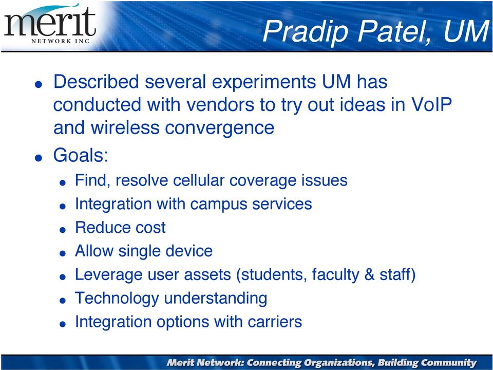 coverage issues Integration with campus services Reduce cost Allow single device Leverage