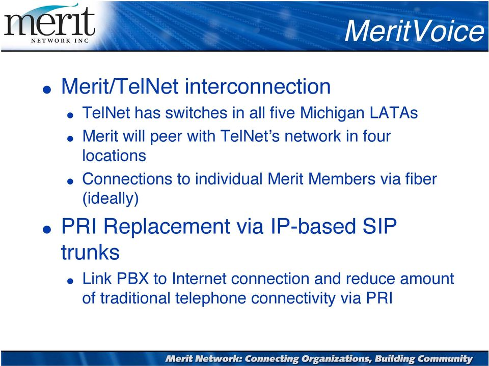 individual Merit Members via fiber (ideally) PRI Replacement via IP-based SIP trunks