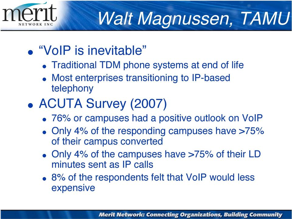outlook on VoIP Only 4% of the responding campuses have >75% of their campus converted Only 4% of the