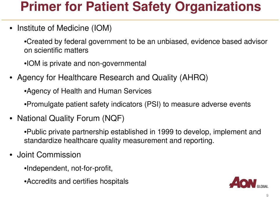 Promulgate patient safety indicators (PSI) to measure adverse events National Quality Forum (NQF) Public private partnership established in 1999 to
