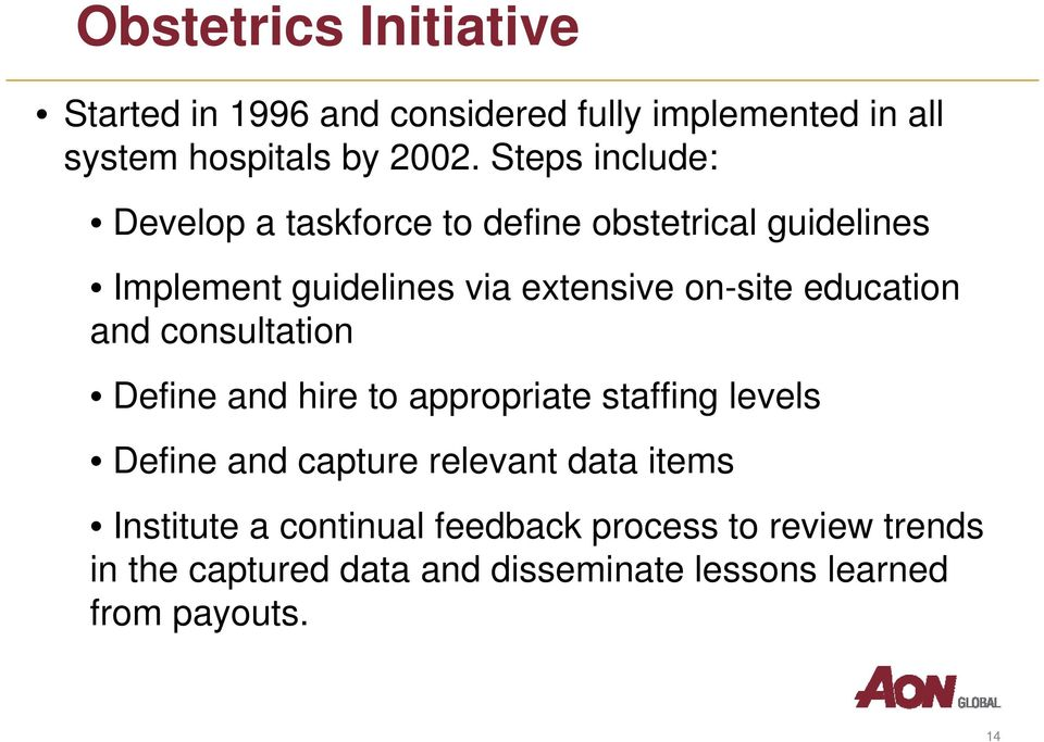 education and consultation Define and hire to appropriate staffing levels Define and capture relevant data items