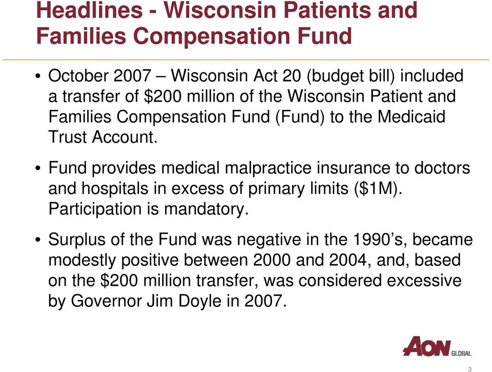 Fund provides medical malpractice insurance to doctors and hospitals in excess of primary limits ($1M). Participation is mandatory.