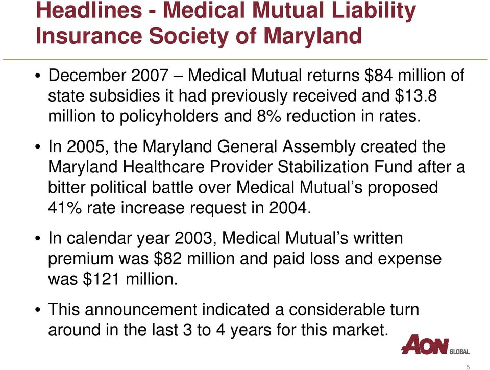 In 2005, the Maryland General Assembly created the Maryland Healthcare Provider Stabilization Fund after a bitter political battle over Medical Mutual s