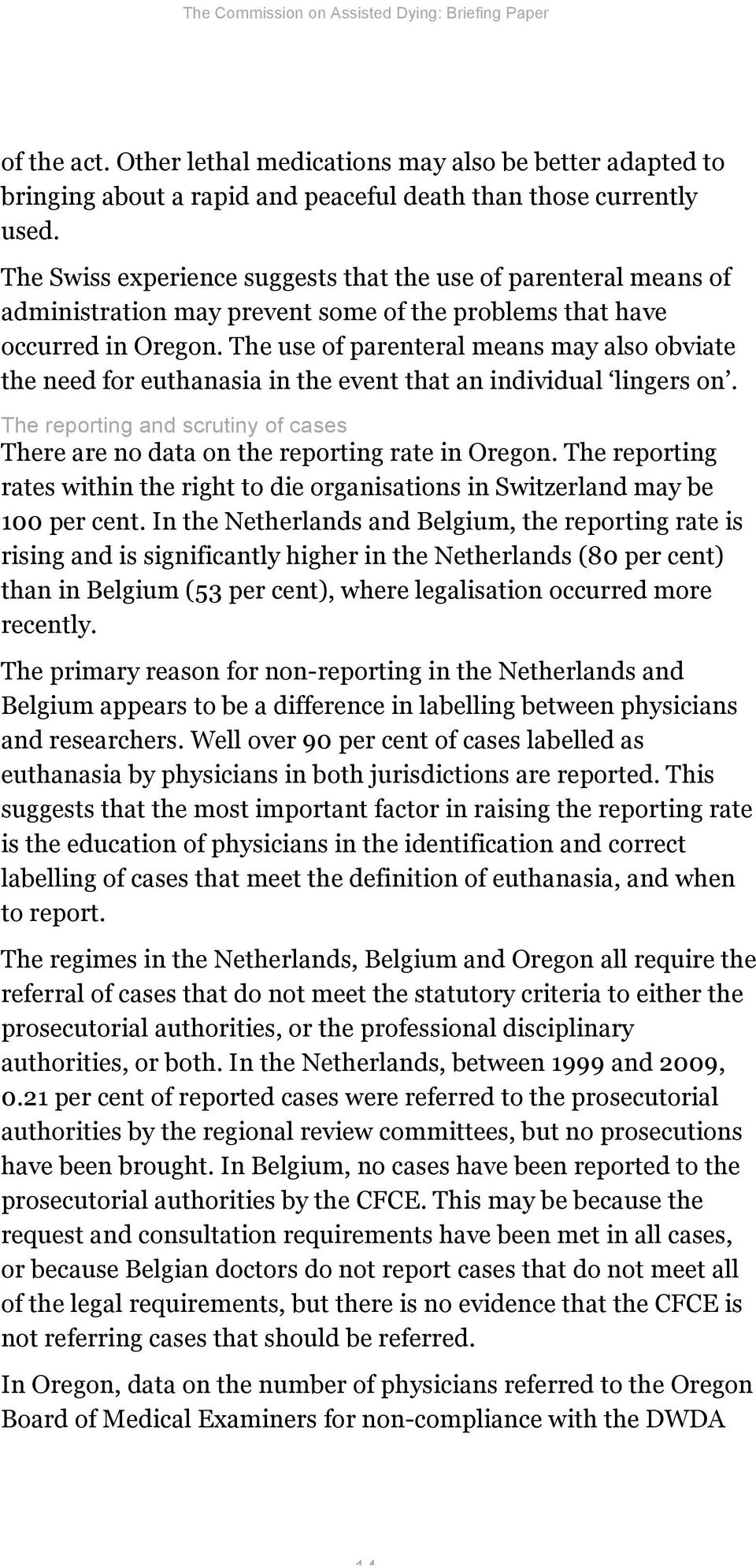 The use of parenteral means may also obviate the need for euthanasia in the event that an individual lingers on. The reporting and scrutiny of cases There are no data on the reporting rate in Oregon.