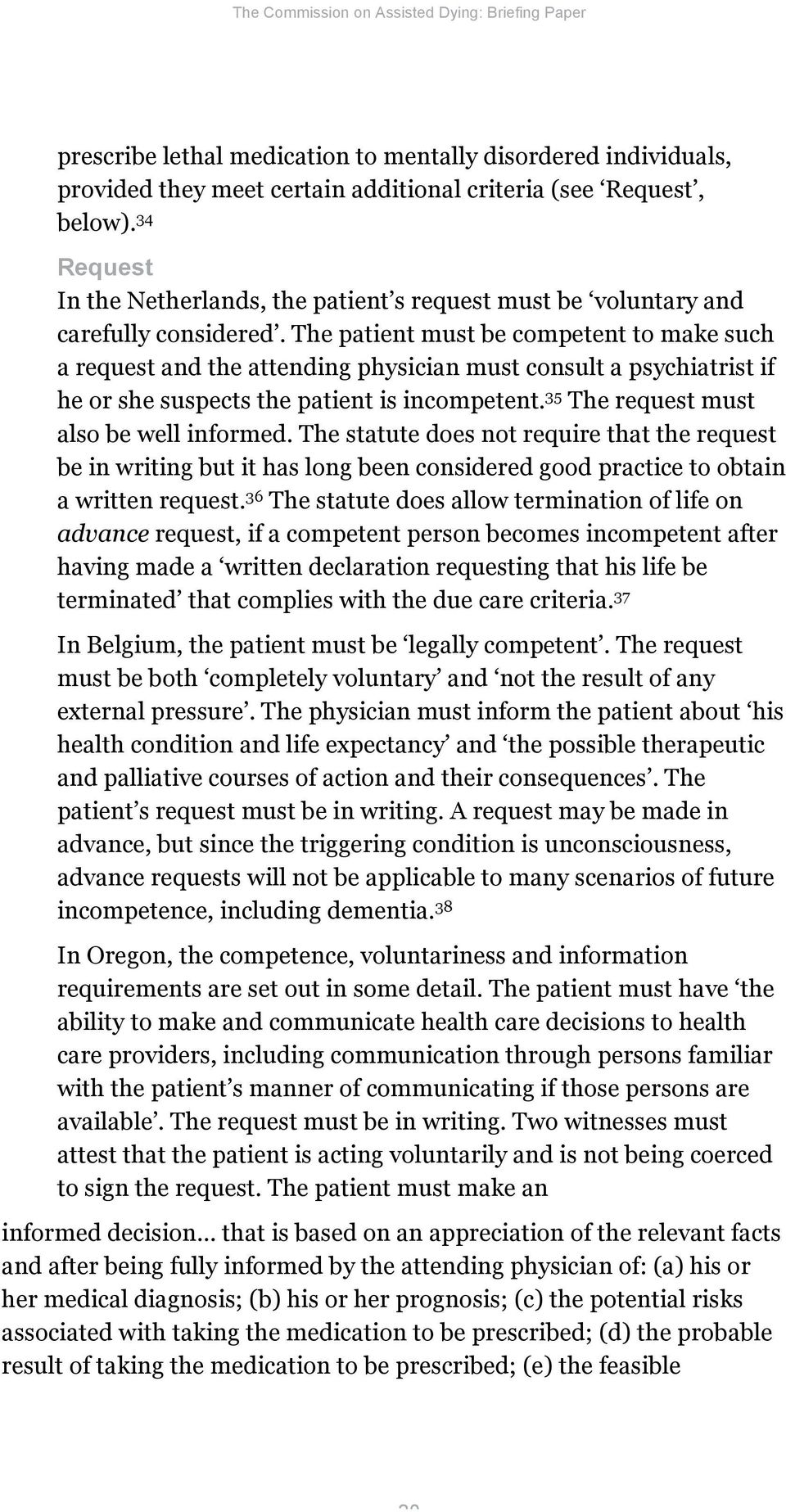 The patient must be competent to make such a request and the attending physician must consult a psychiatrist if he or she suspects the patient is incompetent.