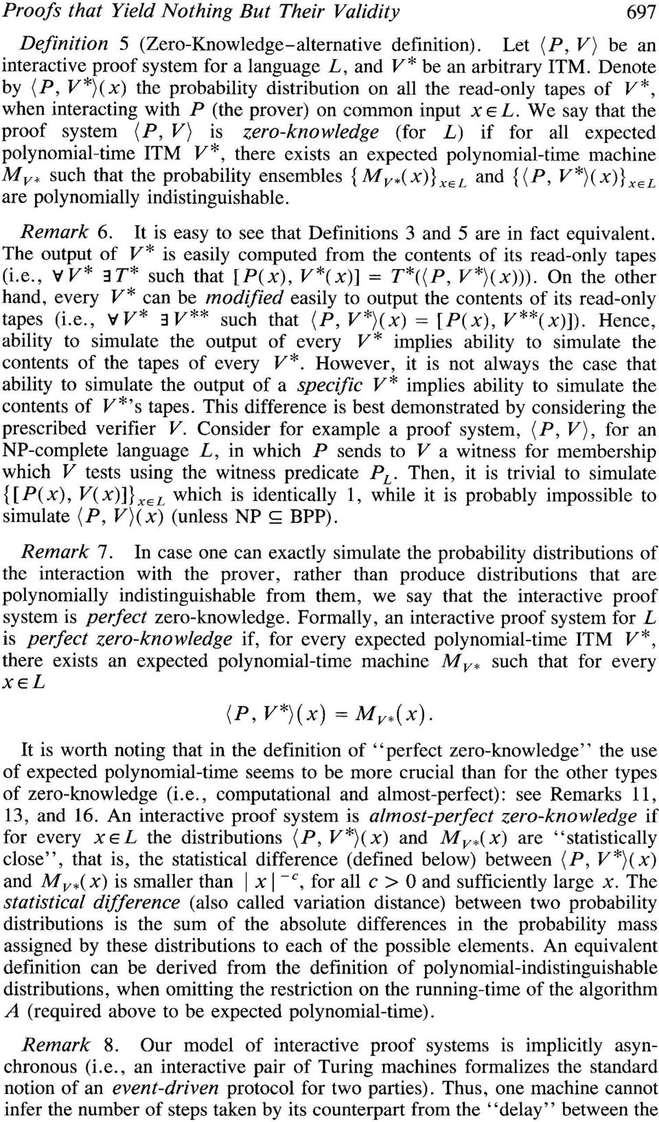 We say that the proof system (P, V) is zero-knowledge (for L) if for all expected polynomial-time ITM V*, there exists an expected polynomial-time machine &lv.