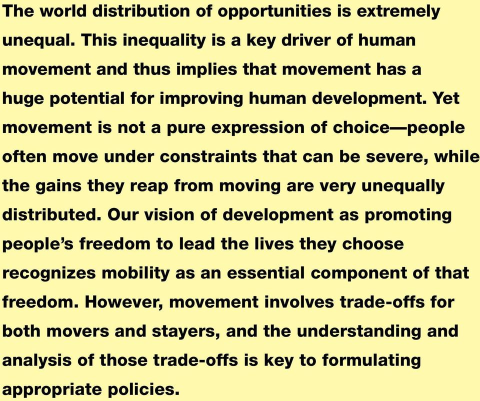 Yet movement is not a pure expression of choice people often move under constraints that can be severe, while the gains they reap from moving are very unequally