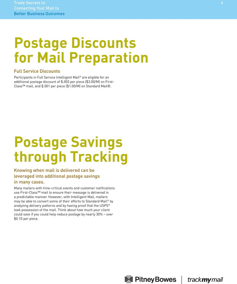 Postage Savings through Tracking Knowing when mail is delivered can be leveraged into additional postage savings in many cases.