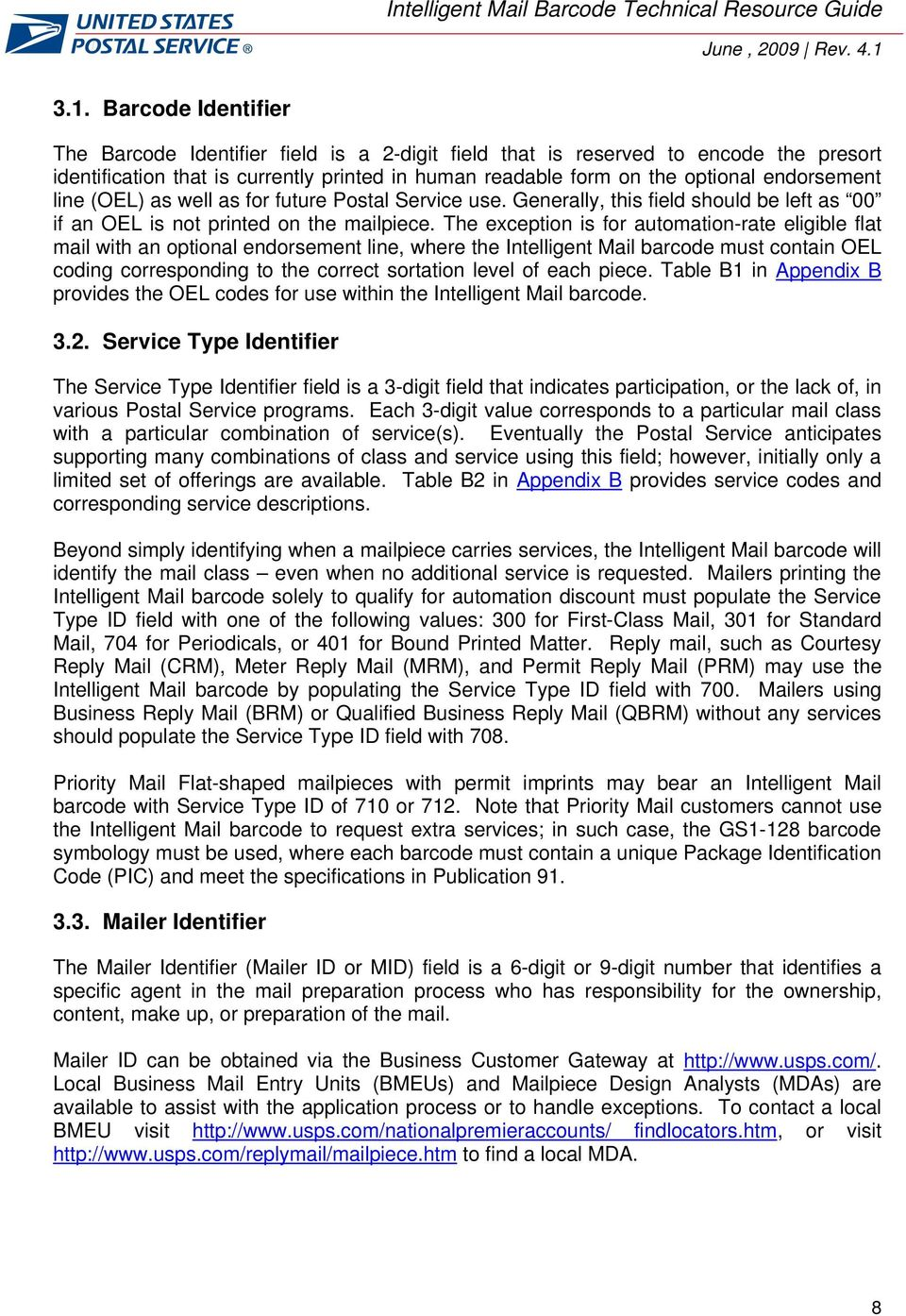 The exception is for automation-rate eligible flat mail with an optional endorsement line, where the Intelligent Mail barcode must contain OEL coding corresponding to the correct sortation level of