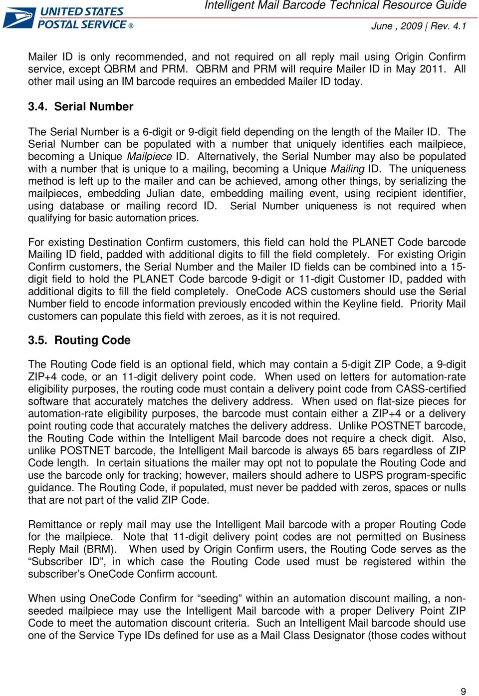 The Serial Number can be populated with a number that uniquely identifies each mailpiece, becoming a Unique Mailpiece ID.