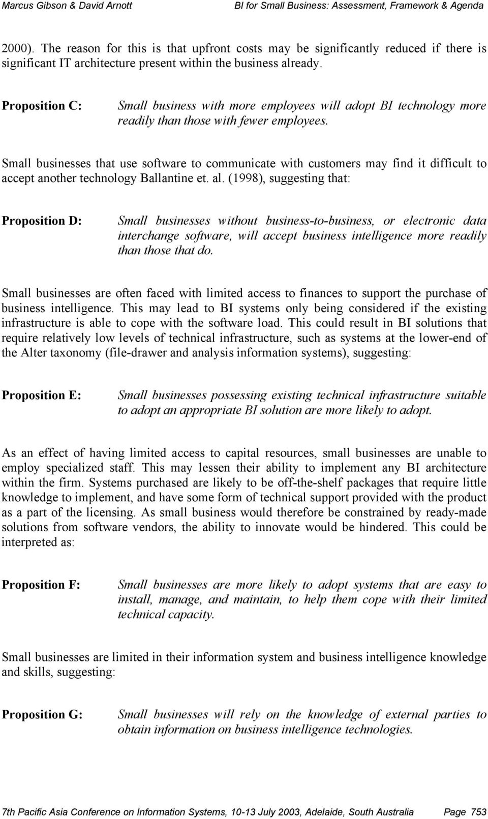 Small businesses that use software to communicate with customers may find it difficult to accept another technology Ballantine et. al.