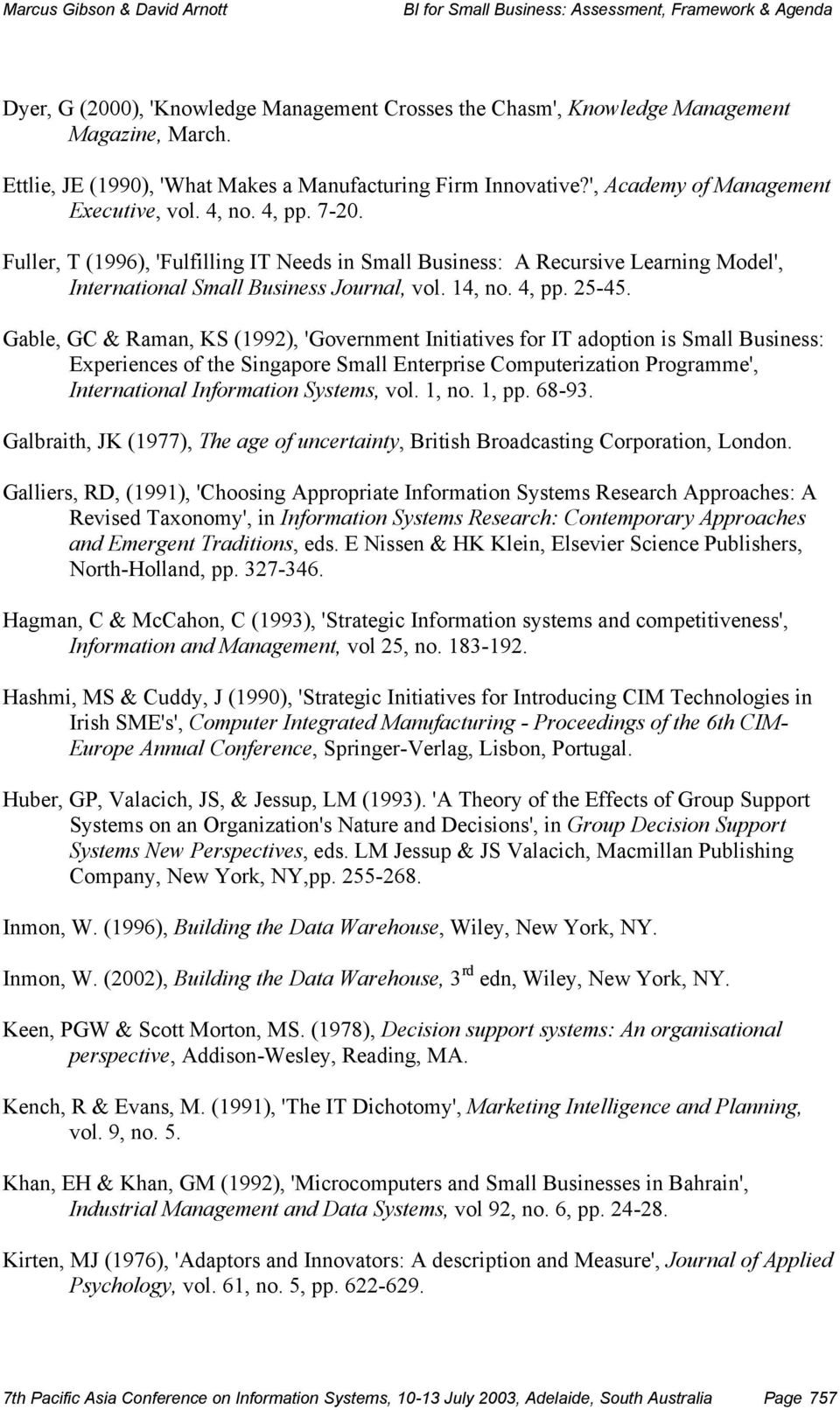 Gable, GC & Raman, KS (1992), 'Government Initiatives for IT adoption is Small Business: Experiences of the Singapore Small Enterprise Computerization Programme', International Information Systems,