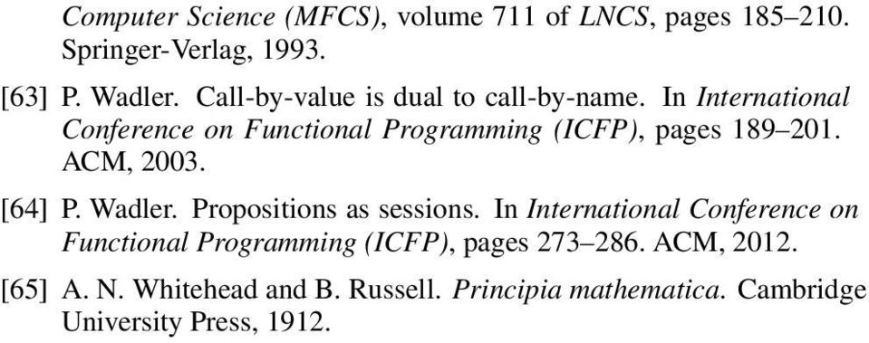 In International Conference on Functional Programming (ICFP), pages 189 201. CM, 2003. [64] P. Wadler.