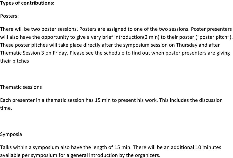 These poster pitches will take place directly after the symposium session on Thursday and after Thematic Session 3 on Friday.